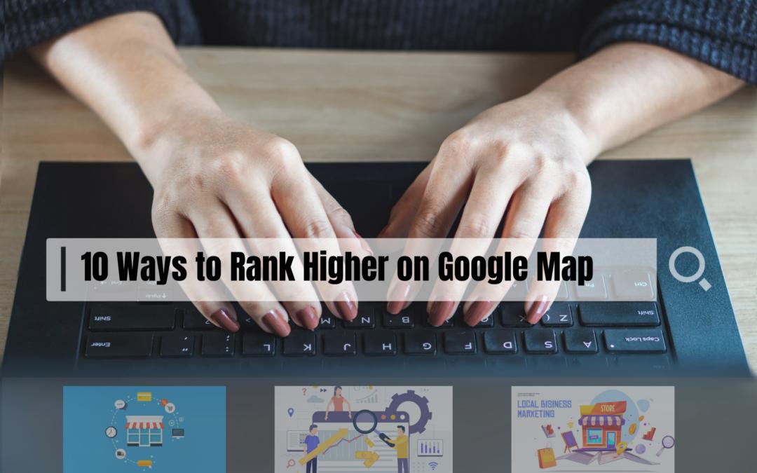 10 Ways To Rank Higher On Google Maps